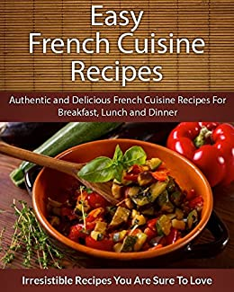 Easy french cuisine recipes authentic and delicious french cuisine easy french cuisine recipes authentic and delicious french cuisine recipes for breakfast lunch and forumfinder Gallery