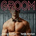 Groom Audiobook by Yamila Abraham Narrated by Johnny Robinson