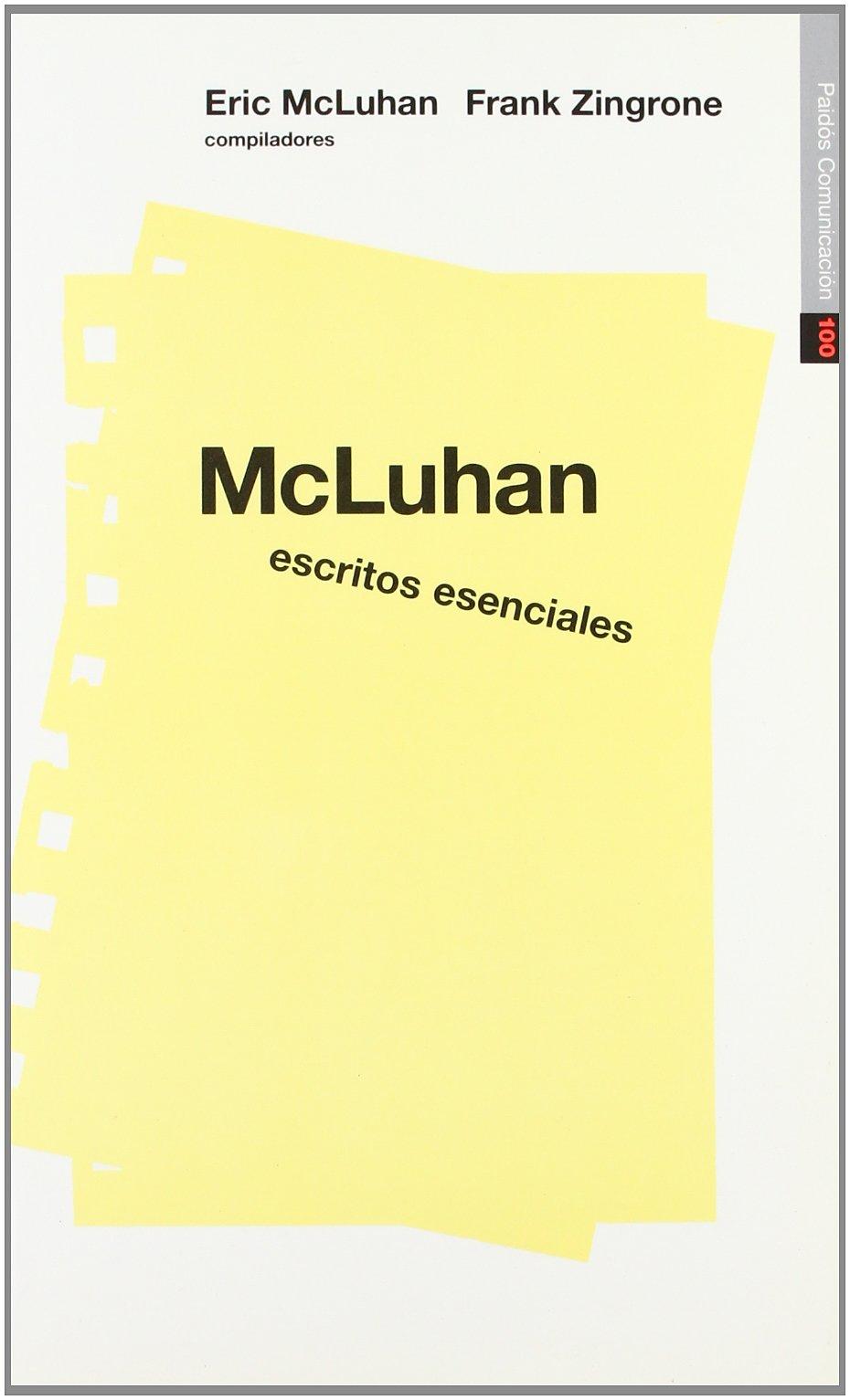McLuhan escritos esenciales (Comunicación) Tapa blanda – 16 oct 1998 Eric McLuhan Ediciones Paidós 8449305322 Media Studies