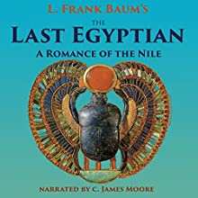 The Last Egyptian: A Romance of the Nile Audiobook by L. Frank Baum Narrated by C. James Moore