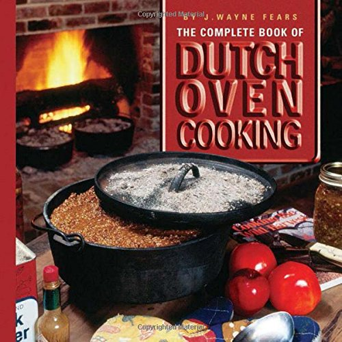 The Complete Book of Dutch Oven Cooking Cookbook by J. Wayne Fears