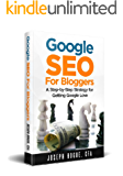 Google SEO for Bloggers: Easy Search Engine Optimization and Website Marketing for Google Love (English Edition)