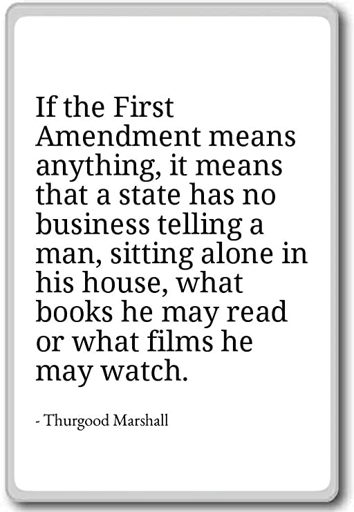 Si la primera enmienda significa nada, que... - Thurgood Marshall ...