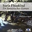 Sorla Flusskind (Sorla 1) Hörbuch von Amadeus Firgau Gesprochen von: Thomas Dellenbusch