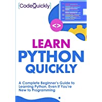 Learn Python Quickly: A Complete Beginner's Guide to Learning Python, Even If You're New to Programming (Crash Course…