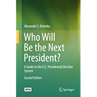 Who Will Be the Next President?: A Guide to the U.S. Presidential Election System (Springerbriefs in Law) (English Edition)