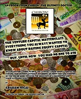 The Venture Capital MasterClass: Everything you always wanted to know about raising equity capital ... but until now, you had no one to ask