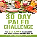 30 Day Paleo Challenge: The 30 Day Paleo Guide to Lose Weight and Live a Healthier Lifestyle Audiobook by Sarah Stewart Narrated by Kathy Vogel