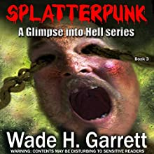 Splatterpunk: A Glimpse into Hell, Book 3 Audiobook by Wade H. Garrett Narrated by Chester Simms