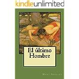 EL ÚLTIMO HOMBRE SOBRE LA TIERRA - Tomos I, II y III: Obra Maestra de MARY SHELLEY (Spanish Edition)