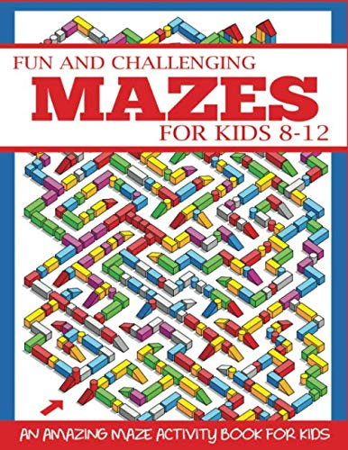 Fun and Challenging Mazes for Kids 8-12: An Amazing Maze Activity Book for Kids (Maze Books for Kids)