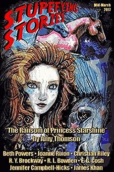Stupefying Stories: Mid-March 2017 (English Edition) de [Thomson, Amy, Powers, Beth, Cosh, E. G., Rixon, Joanne, Riley, Christian, Brockway, R. Y., Bowden, R. L., Campbell-Hicks, Jennifer, Khan, James]