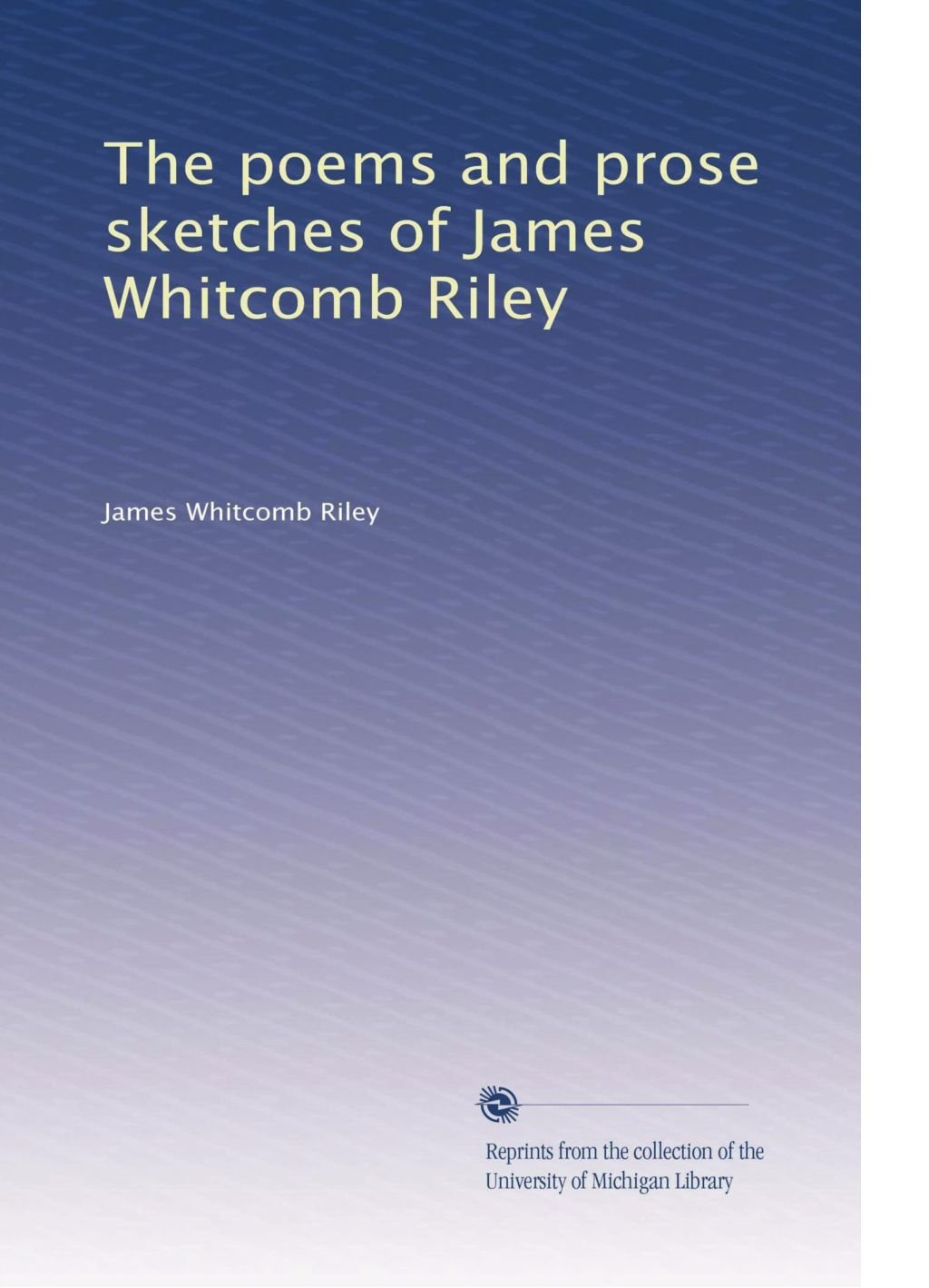 The poems and prose sketches of James Whitcomb Riley (Volume 9)