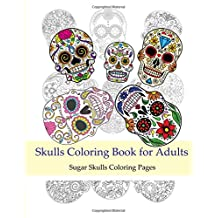 Skulls Coloring Books for Adults: Sugar Skulls Coloring Pages: Coloring Books For Grown-Ups