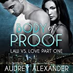 Body of Proof: Law vs. Love, Book 1 | Audrey Alexander
