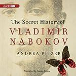 The Secret History of Vladimir Nabokov | Andrea Pitzer