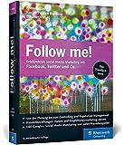 Follow me!: Erfolgreiches Social Media Marketing mit Facebok, Twitter und Co.