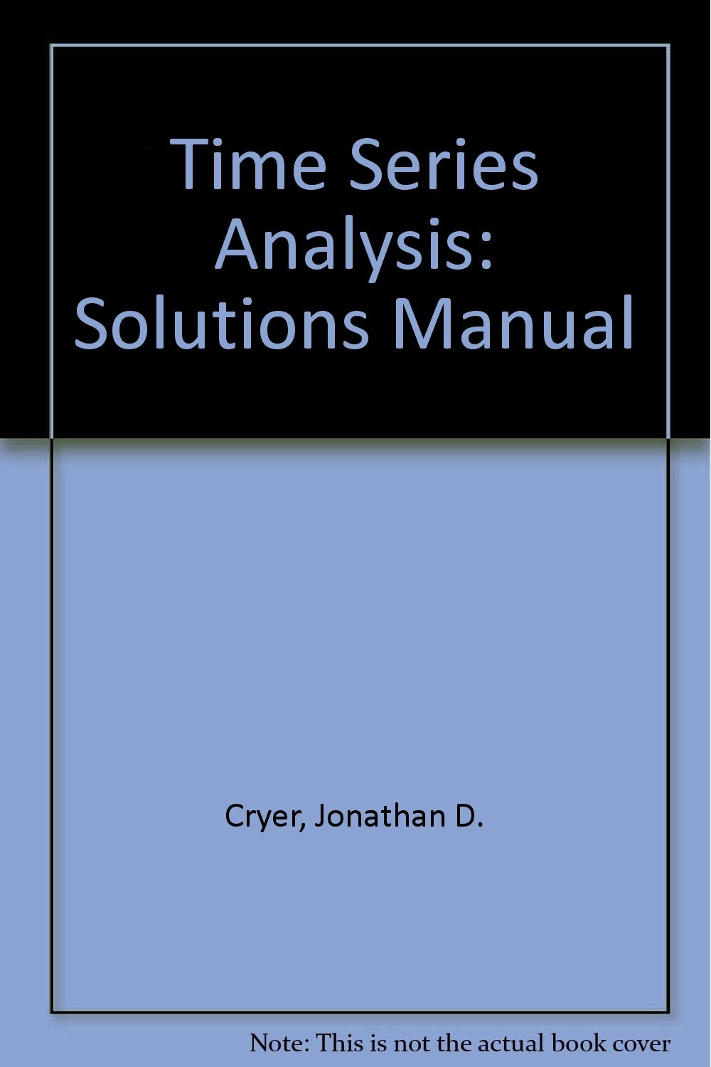 time series analysis solutions manual jonathan d cryer rh amazon com Math Solution Manual Student Solutions Manual