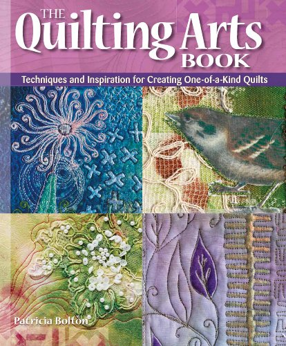 The Quilting Arts Book: Techniques and Inspiration for Creating One-of-a-Kind -