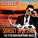 Sunset Specters: The Fifth Jonathan Shade Novel Audiobook by Gary Jonas Narrated by Joe Hempel