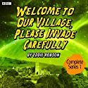 Welcome to Our Village, Please Invade Carefully: Series 1 Radio/TV Program by Eddie Robson Narrated by Hattie Morahan, Julian Rhind-Tutt, Jan Francis, Peter Davison, Hannah Murray, John-Luke Roberts, Dave Lamb, Don Gilet