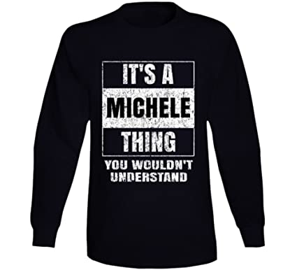 Yeoldeshirtshop Its A Michele Thing You Wouldnt Understand Distressed Name Long Sleeve T Shirt