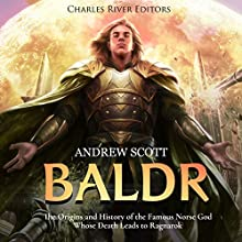 Baldr: The Origins and History of the Famous Norse God Whose Death Leads to Ragnarok Audiobook by Charles River Editors, Andrew Scott Narrated by Colin Fluxman