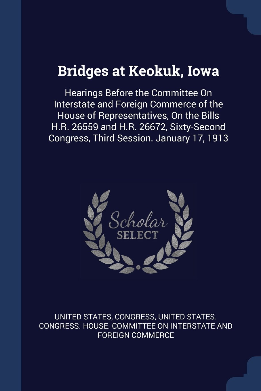 Download Bridges at Keokuk, Iowa: Hearings Before the Committee On Interstate and Foreign Commerce of the House of Representatives, On the Bills H.R. 26559 and ... Congress, Third Session. January 17, 1913 pdf epub
