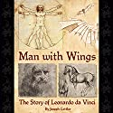 Man with Wings: The Story of Leonardo da Vinci Audiobook by Joseph Cottler Narrated by Robert Mansell