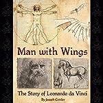 Man with Wings: The Story of Leonardo da Vinci | Joseph Cottler