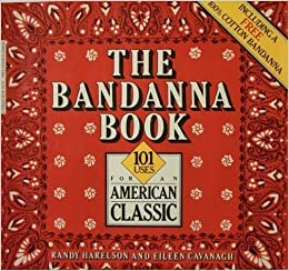 Book The bandanna book: 101 uses for an American classic by Randy Harelson (1984-05-03)