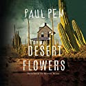 Desert Flowers Audiobook by Paul Pen, Simon Bruni - translator Narrated by Emily Sutton-Smith