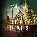 Desert Flowers Audiobook by Paul Pen, Simon Bruni - translator Narrated by Emily Sutton-Smith