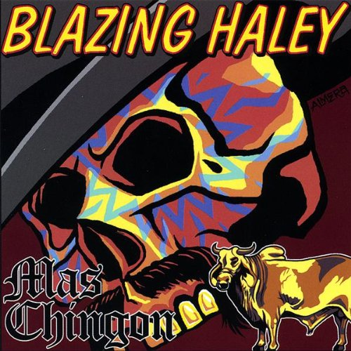Blazing Haley - Mas Chingon