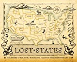 Front cover for the book Lost States: True Stories of Texlahoma, Transylvania, and Other States That Never Made it by Michael J. Trinklein