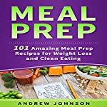 Meal Prep: 101 Amazing Meal Prep Recipes for Weight Loss and Clean Eating | Andrew Johnson