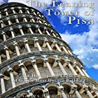 The Leaning Tower of Pisa: The History and Legacy of Italy's Most Unique Building Hörbuch von  Charles River Editors Gesprochen von: Jim D Johnston