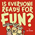 Is Everyone Ready for Fun?