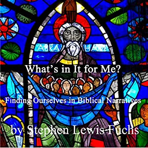 What's In It for Me? Finding Ourselves in Biblical Narratives Audiobook