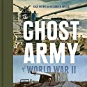 The Ghost Army of World War II: How One Top-Secret Unit Deceived the Enemy with Inflatable Tanks, Sound Effects, and Other Audacious Fakery Audiobook by Rick Beyer, Elizabeth Sayles Narrated by Tom Stechschulte
