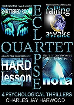 Eclipse Quartet: 4 Psychological Thrillers: Thriller Foursome of Kidnap, Paranoia, Obsession and Emotional Blackmail by [Harwood, Charles Jay]