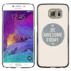 TECHCASE**Cubierta de la caja de protección la piel dura para el ** Samsung Galaxy S6 SM-G920 ** Be Awesome Today Grey Bubble Text