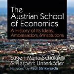 The Austrian School of Economics: A History of Its Ideas, Ambassadors, & Institutions | Eugen Maria Schulak,Herbert Unterköfler