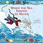 When the Sea Turned to Silver Audiobook by Grace Lin Narrated by Kim Mai Guest