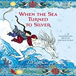 When the Sea Turned to Silver   Grace Lin