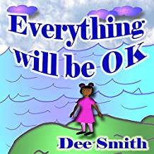 Everything will Be OK: A Rhyming Picture Book for kids which encourages children to combat anxiety, stay strong, have courage and never give up in times of adversity, anger, depression and sadness