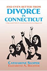 And Even Better From Divorce in Connecticut: A Blog Located Online At: www.divorceinconnecticut.blogspot.com Kindle Edition