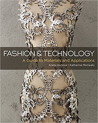 Fashion And Technology A Guide To Materials And Applications Genova Aneta Moriwaki Katherine 9781501305085 Amazon Com Books