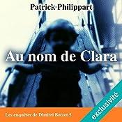 Au nom de Clara (Les enquêtes de Dimitri Boizot 5) | Patrick Philippart