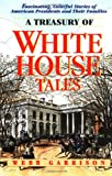 A Treasury of White House Tales: Fascinating, Colorful Stories of American Presidents and Their Families